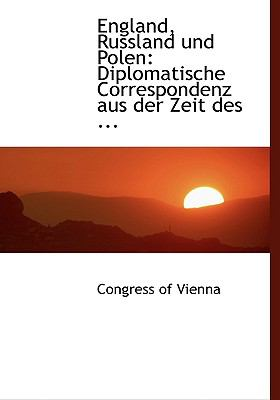 England, Russland Und Polen: Diplomatische Correspondenz Aus Der Zeit Des ... (Large Print Edition) 9780554467603