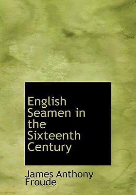 English Seamen in the Sixteenth Century 9780554284361