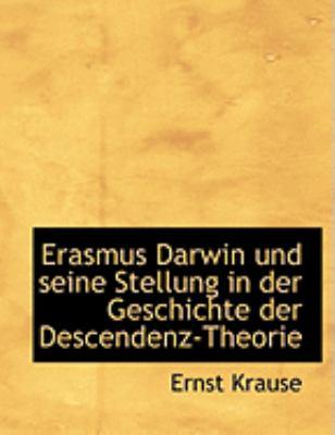 Erasmus Darwin Und Seine Stellung in Der Geschichte Der Descendenz-Theorie 9780554871905