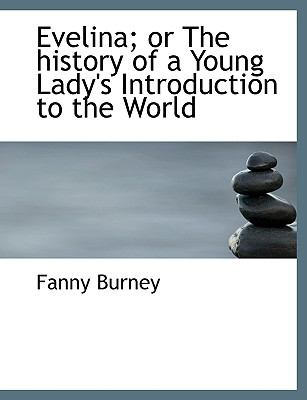 Evelina; Or the History of a Young Lady's Introduction to the World 9780554544540