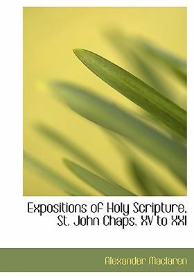 Expositions of Holy Scripture, St. John Chaps. XV to XXI 9780554227290