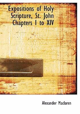 Expositions of Holy Scripture, St. John Chapters I to XIV 9780554225333