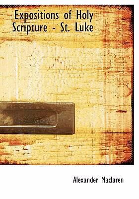 Expositions of Holy Scripture - St. Luke 9780554227122