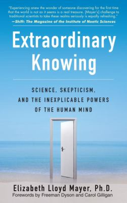 Extraordinary Knowing: Science, Skepticism, and the Inexplicable Powers of the Human Mind 9780553382235