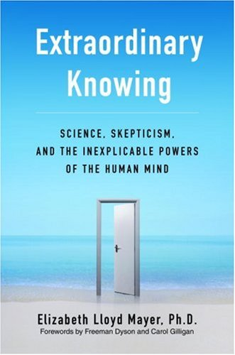 Extraordinary Knowing: Science, Skepticism, and the Inexplicable Powers of the Human Mind 9780553803358