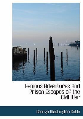 Famous Adventures and Prison Escapes of the Civil War 9780554257068