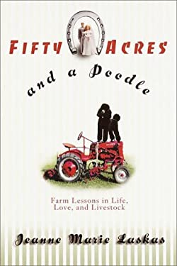 Fifty Acres and a Poodle: A Story of Love, Livestock, and Finding Myself on a Farm 9780553109047