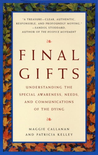 Final Gifts: Understanding the Special Awareness, Needs, and Communications of the Dying 9780553378764
