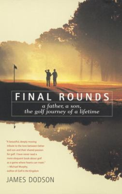 Final Rounds: A Father, a Son, the Golf Journey of a Lifetime 9780553375640