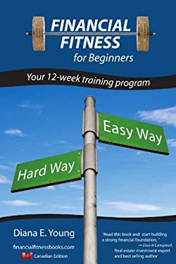 Financial Fitness for Beginners - A 12-Week Training Program (Canadian Edition) 9780557790197