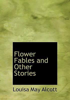 Flower Fables and Other Stories 9780554306186