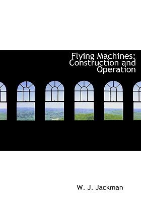 Flying Machines: Construction and Operation (Large Print Edition) 9780554214573