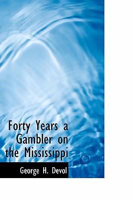 Forty Years a Gambler on the Mississippi 9780554399638