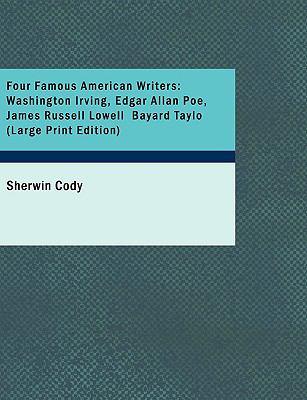 Four Famous American Writers: Washington Irving Edgar Allan Poe James Russell Lowell Bayard Taylo (Large Print Edition) 9780554236926