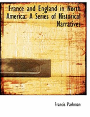 France and England in North America: A Series of Historical Narratives (Large Print Edition) 9780559009488