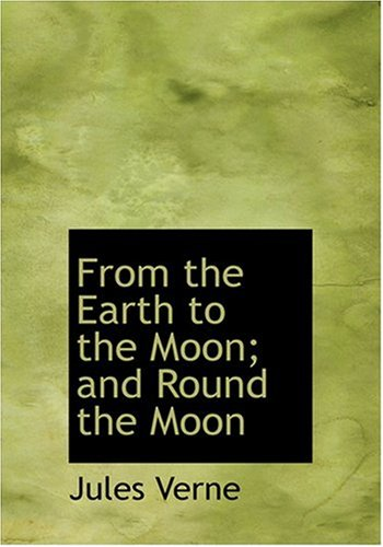 From the Earth to the Moon; And Round the Moon 9780554237992