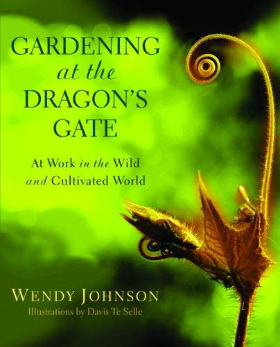 Gardening at the Dragon's Gate: At Work in the Wild and Cultivated World 9780553378030