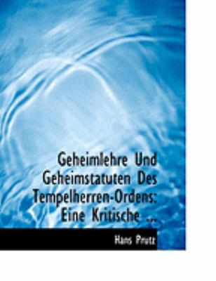 Geheimlehre Und Geheimstatuten Des Tempelherren-Ordens: Eine Kritische ... (Large Print Edition) 9780554816326