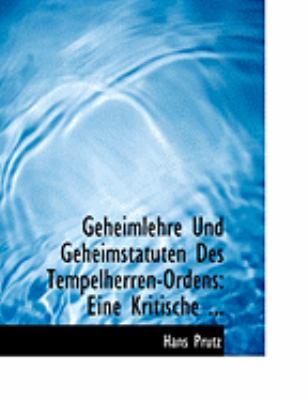Geheimlehre Und Geheimstatuten Des Tempelherren-Ordens: Eine Kritische ... (Large Print Edition) 9780554816357