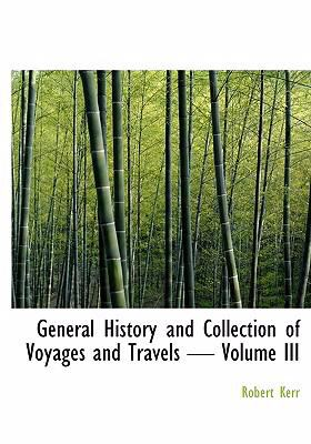 General History and Collection of Voyages and Travels - Volume III 9780554242170