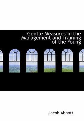 Gentle Measures in the Management and Training of the Young 9780554240015