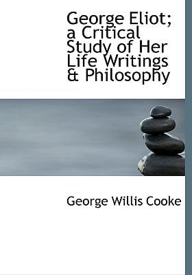George Eliot; A Critical Study of Her Life Writings a Philosophy 9780554240060