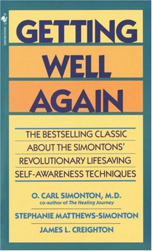 Getting Well Again: The Bestselling Classic about the Simontons' Revolutionary Lifesaving Self- Awareness Techniques 9780553280333