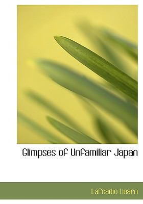 Glimpses of Unfamiliar Japan 9780554225586