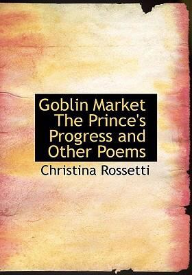Goblin Market the Prince's Progress and Other Poems 9780554262017