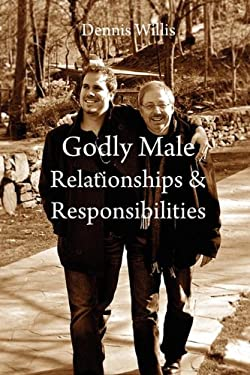 Godly Male Relationships & Responsibilities 9780557246533