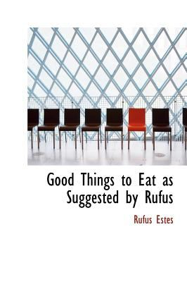Good Things to Eat as Suggested by Rufus 9780554255736