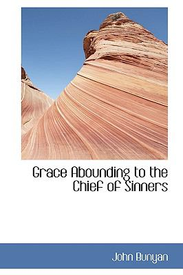 Grace Abounding to the Chief of Sinners 9780554370231