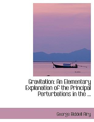 Gravitation: An Elementary Explanation of the Principal Perturbations in the ... 9780554411422