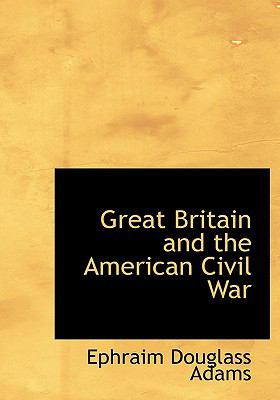 Great Britain and the American Civil War 9780554215051