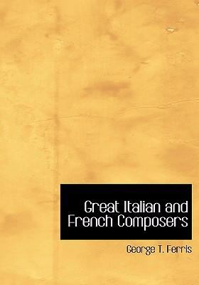 Great Italian and French Composers 9780554263342