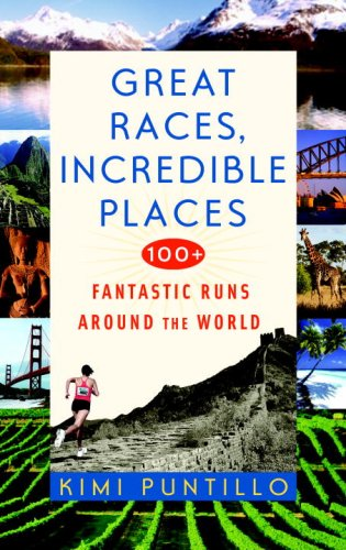 Great Races, Incredible Places: 100+ Fantastic Runs Around the World 9780553385328