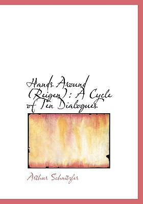 Hands Around (Reigen): A Cycle of Ten Dialogues (Large Print Edition) 9780554679877