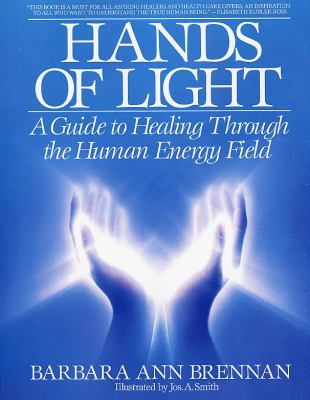 Hands of Light: A Guide to Healing Through the Human Energy Field 9780553345391