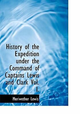 History of the Expedition Under the Command of Captains Lewis and Clark Vol. I. 9780554259833