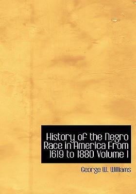 History of the Negro Race in America from 1619 to 1880 Volume I 9780554254098