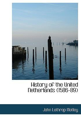 History of the United Netherlands (1586-89) 9780554221250