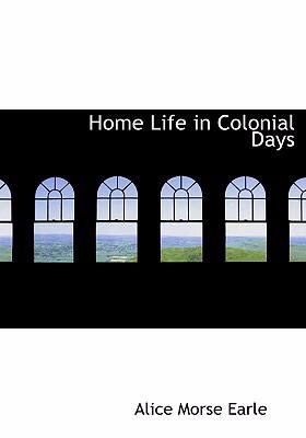 Home Life in Colonial Days 9780554301587
