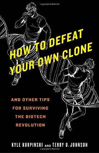 How to Defeat Your Own Clone: And Other Tips for Surviving the Biotech Revolution 9780553385786