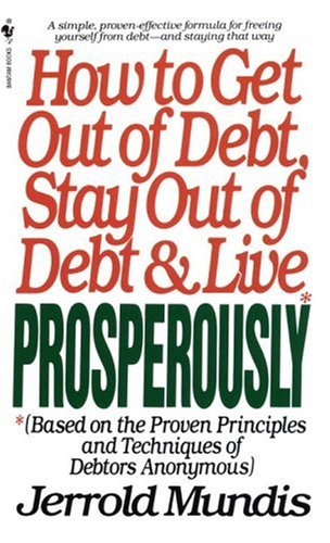 How to Get Out of Debt, Stay Out of Debt, & Live Prosperously: (Based on the Proven Principles and Techniques of Debtors Anonymous) 9780553283969