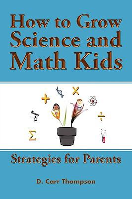 How to Grow Science and Math Kids 9780557289103