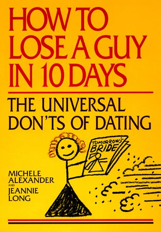 How to Lose a Guy in 10 Days: The Universal Don't of Dating - Alexander, Michele / Long, Jeannie