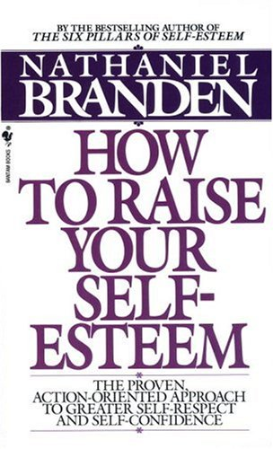 How to Raise Your Self-Esteem: The Proven Action-Oriented Approach to Greater Self-Respect and Self-Confidence 9780553266467