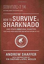 How to Survive a Sharknado and Other Unnatural Disasters: Fight Back When Monsters and Mother Nature Attack 21994134