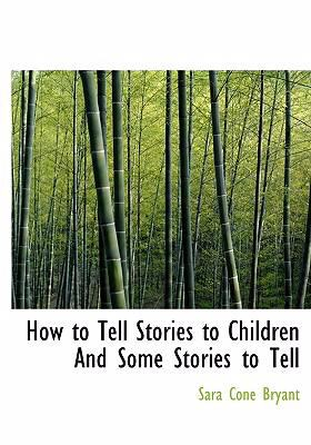 How to Tell Stories to Children and Some Stories to Tell 9780554257662