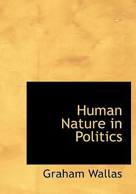 Human Nature in Politics 9780554236223